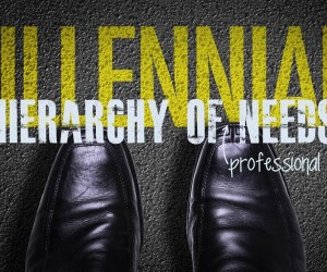 Millennials' Hierarchy of Needs Pt 2: What They Need In A Job