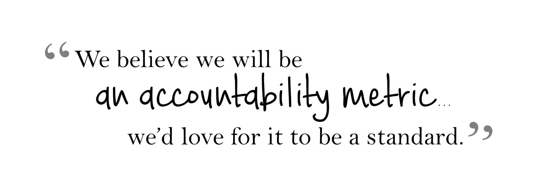 We believe we will be an accountability metric