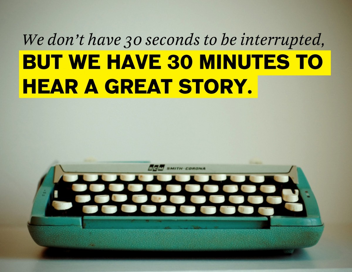 power of brand story is that we don't have 30 seconds to be interrupted, but we have 30 minutes to hear a great story