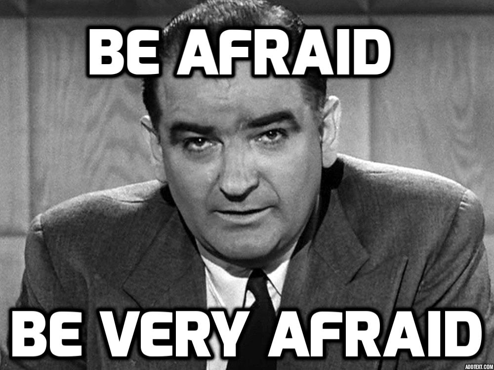 Joe McCarthy urges you to be afraid, be very afraid