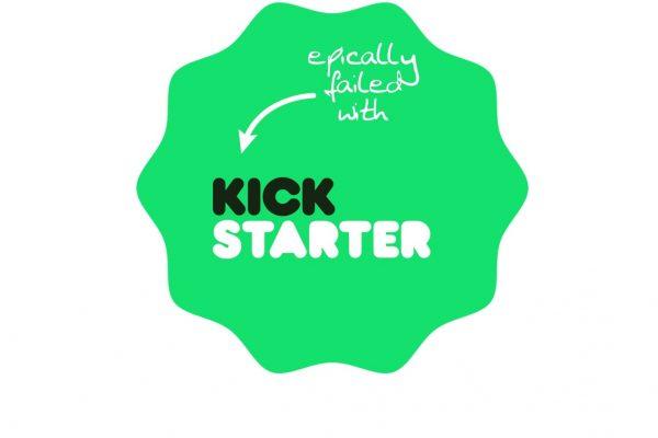 epically failed with Kickstarter