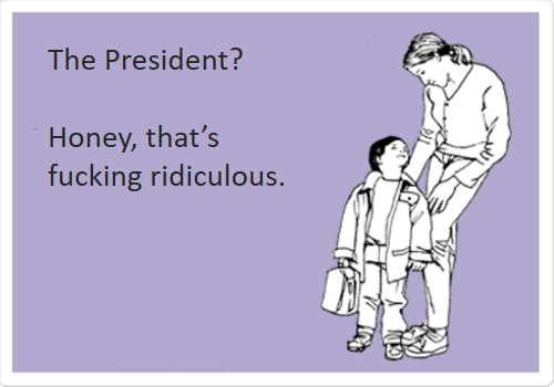 ecard of mother telling her child he'll never become president